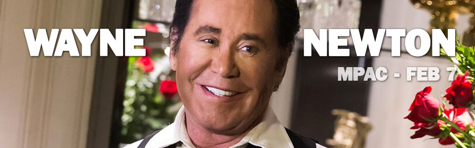 Wayne Newton at the MPAC on February 7th